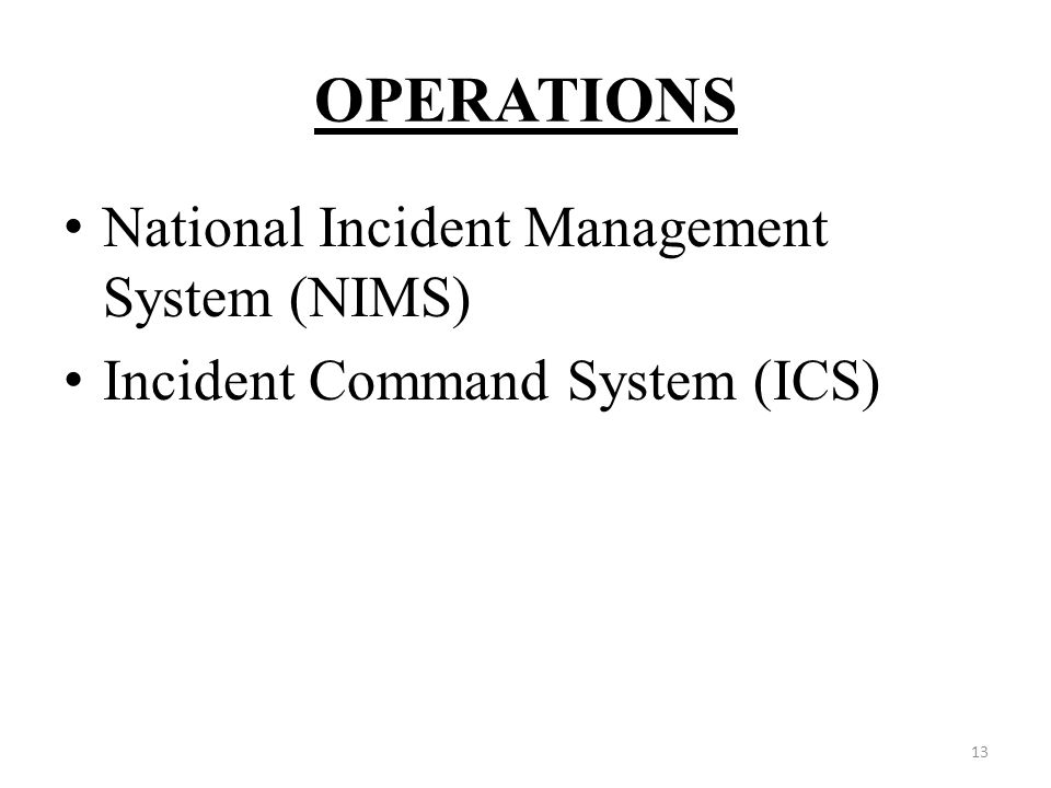 OPERATIONS National Incident Management System (NIMS) Incident Command System (ICS) 13