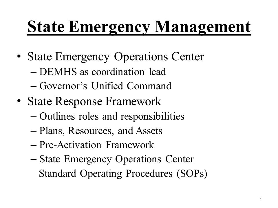 State Emergency Management State Emergency Operations Center – DEMHS as coordination lead – Governor's Unified Command State Response Framework – Outlines roles and responsibilities – Plans, Resources, and Assets – Pre-Activation Framework – State Emergency Operations Center Standard Operating Procedures (SOPs) 7