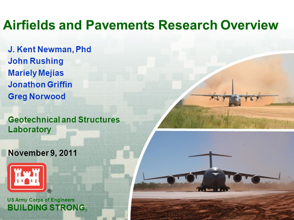 US Army Corps of Engineers BUILDING STRONG ® US Army Corps of Engineers BUILDING STRONG ® Airfields and Pavements Research Overview J.