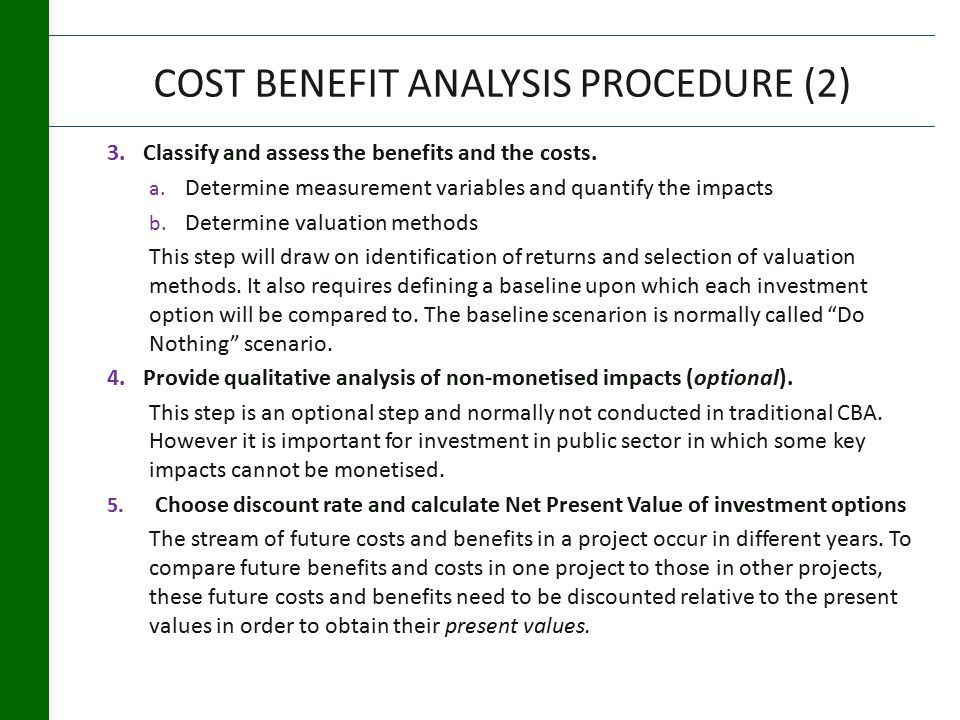 COST BENEFIT ANALYSIS PROCEDURE (2) 3.Classify and assess the benefits and the costs.