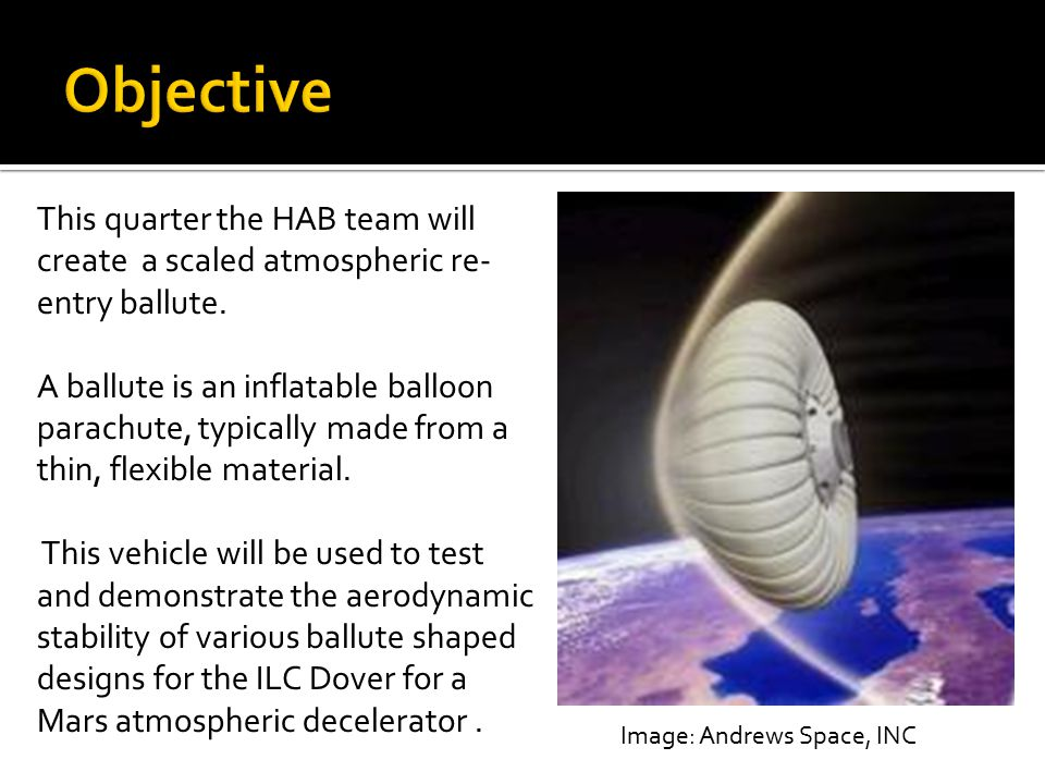 Image: Andrews Space, INC This quarter the HAB team will create a scaled atmospheric re- entry ballute.