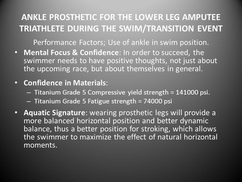 ANKLE PROSTHETIC FOR THE LOWER LEG AMPUTEE TRIATHLETE DURING THE SWIM/TRANSITION EVENT Performance Factors; Use of ankle in swim position.