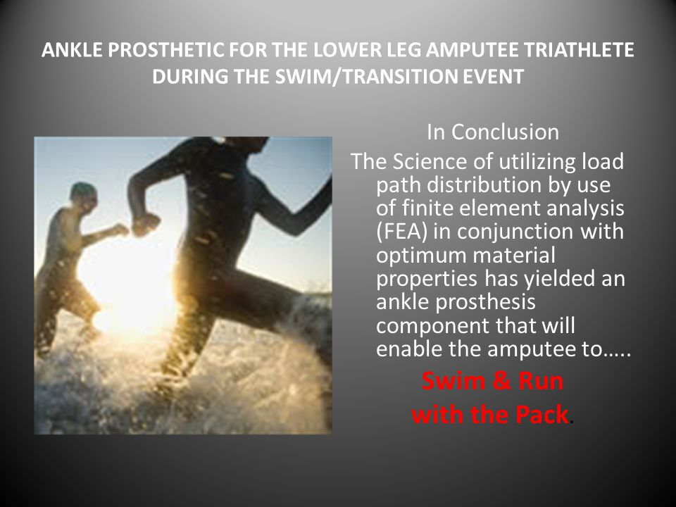 In Conclusion The Science of utilizing load path distribution by use of finite element analysis (FEA) in conjunction with optimum material properties has yielded an ankle prosthesis component that will enable the amputee to…..