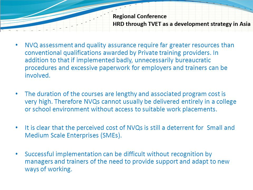 NVQ assessment and quality assurance require far greater resources than conventional qualifications awarded by Private training providers. In addition