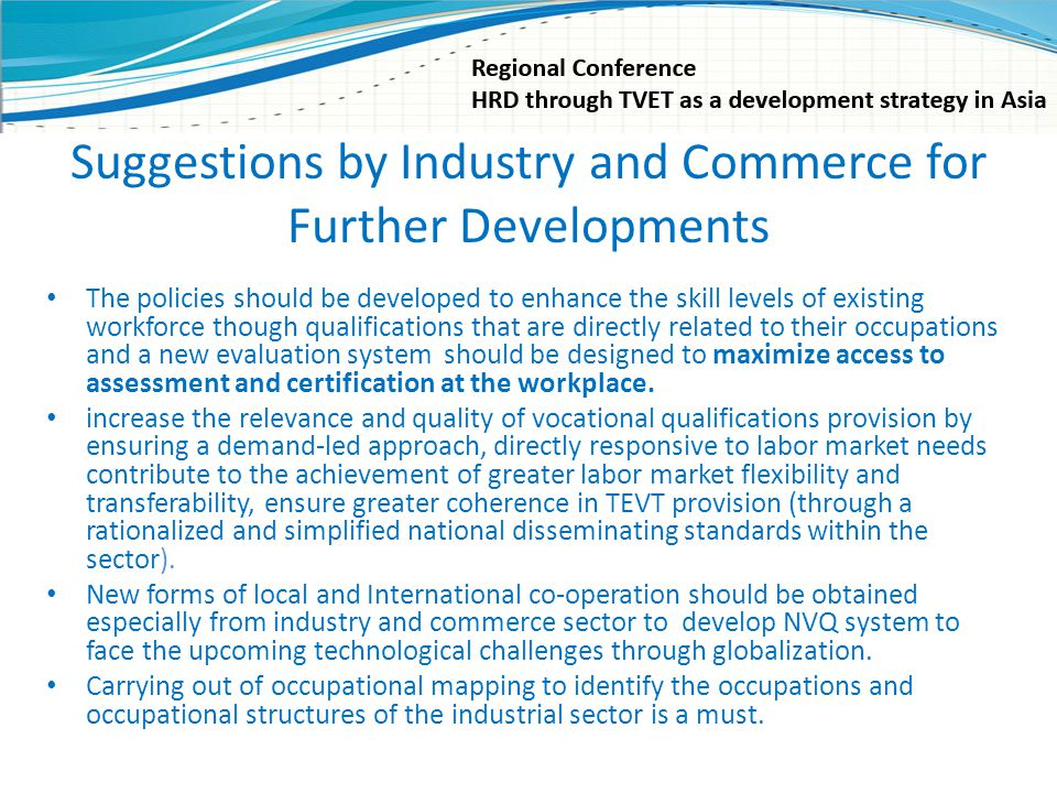 Suggestions by Industry and Commerce for Further Developments The policies should be developed to enhance the skill levels of existing workforce thoug