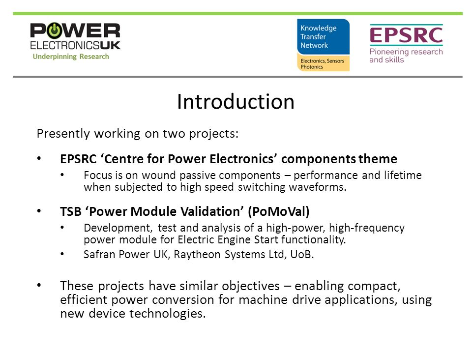 Introduction Presently working on two projects: EPSRC 'Centre for Power Electronics' components theme Focus is on wound passive components – performan