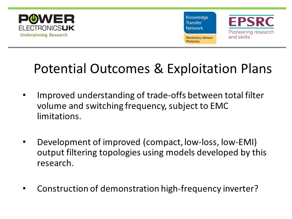 Potential Outcomes & Exploitation Plans Improved understanding of trade-offs between total filter volume and switching frequency, subject to EMC limit