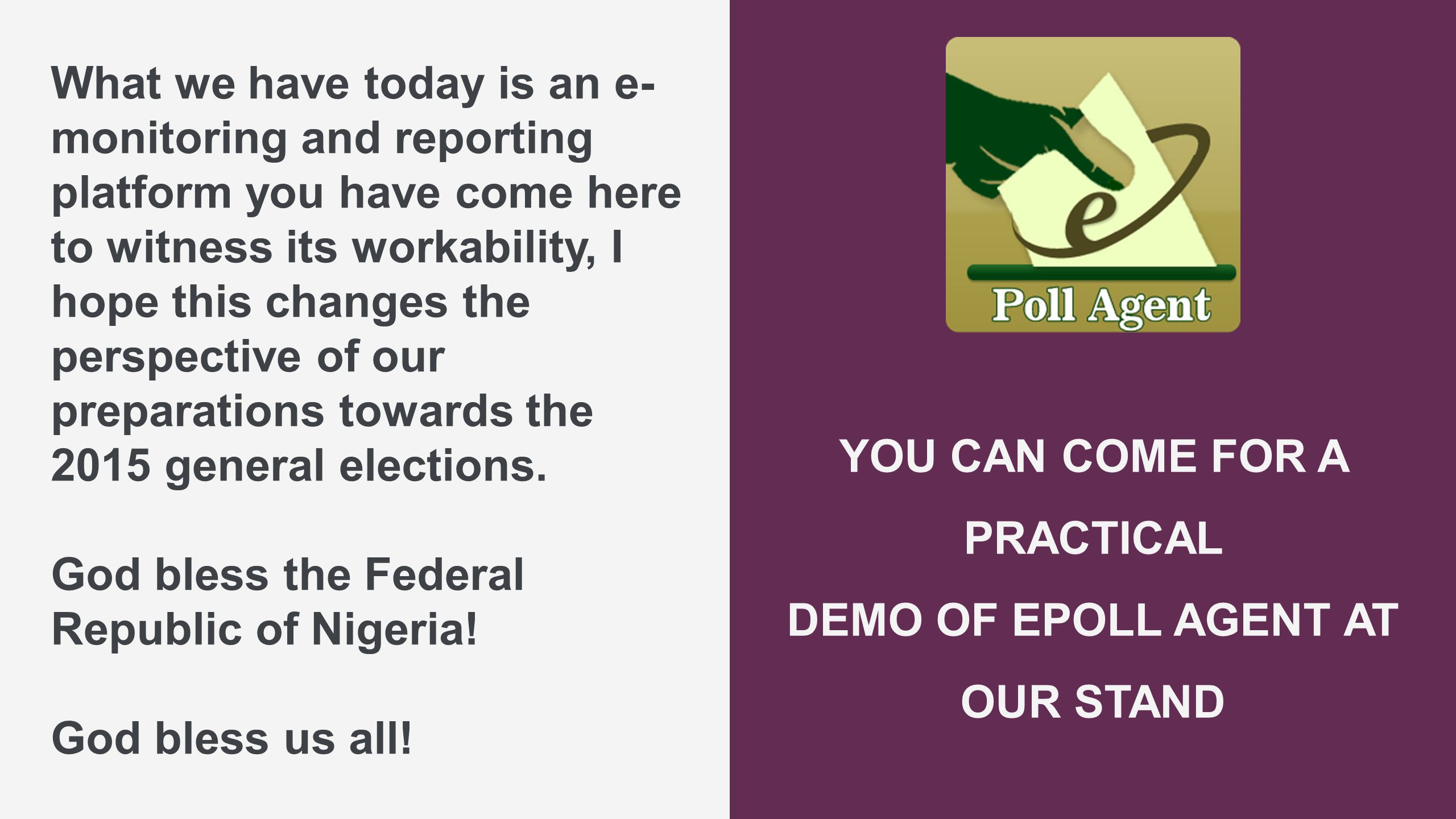 What we have today is an e- monitoring and reporting platform you have come here to witness its workability, I hope this changes the perspective of our preparations towards the 2015 general elections.