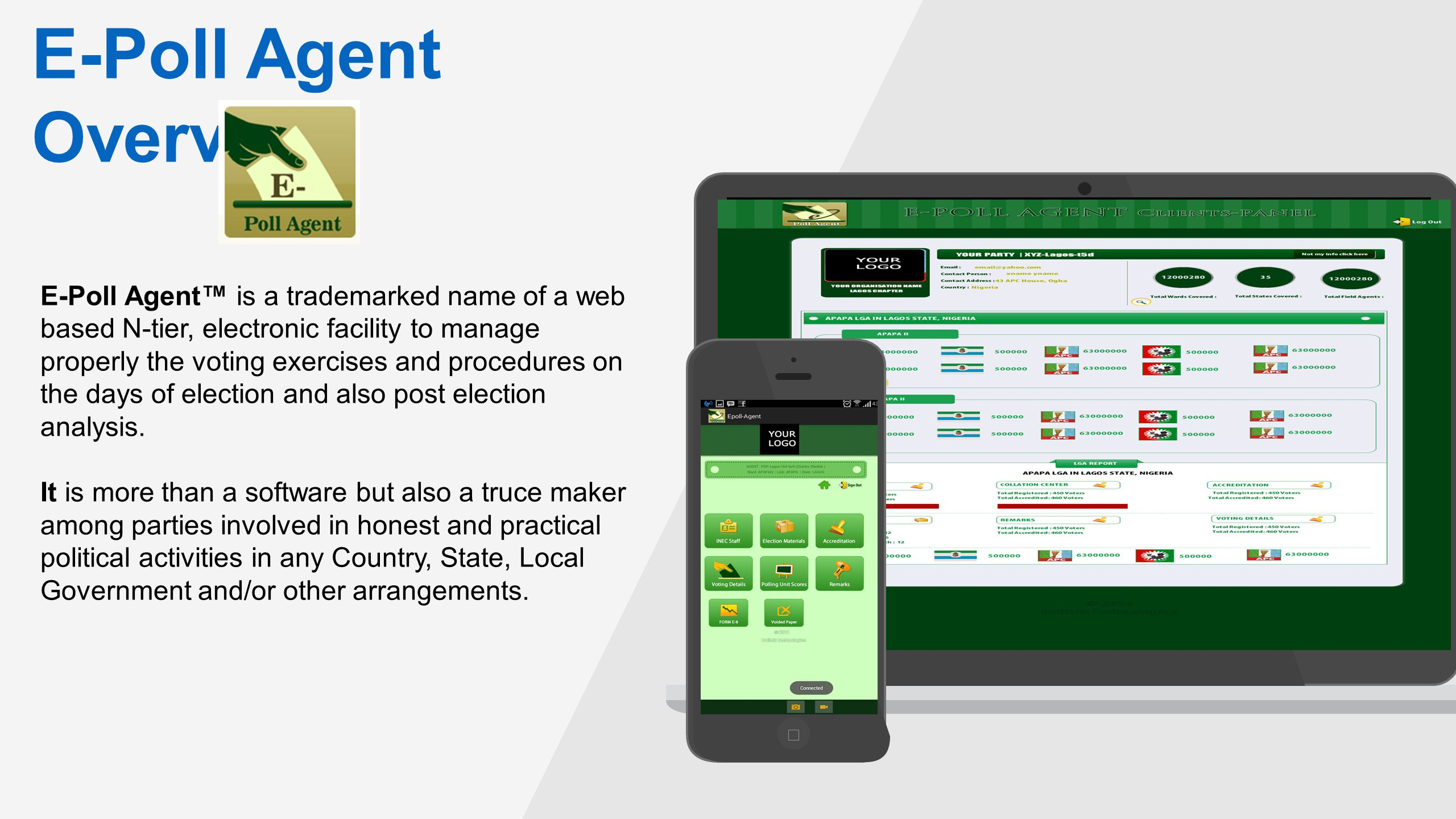 E-Poll Agent Overview E-Poll Agent™ is a trademarked name of a web based N-tier, electronic facility to manage properly the voting exercises and procedures on the days of election and also post election analysis.