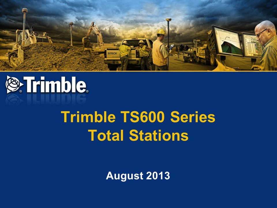TS600 Mechanical Total Station  New entry-level instruments –TS635 Mechanical Total Station –TS662 Mechanical Total Station  Field proven Trimble technology  Very affordable price  Easy-to-use on-board software  Use standalone or with TSC3 Controller and SCS900