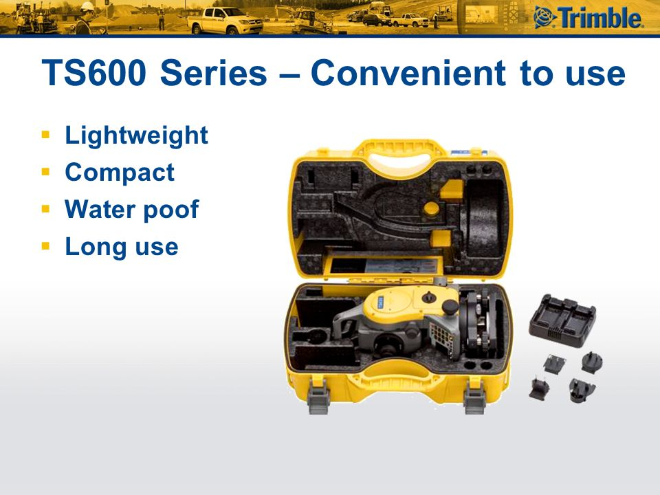 TS600 Series – Convenient to use  Lightweight  Compact  Water poof  Long use