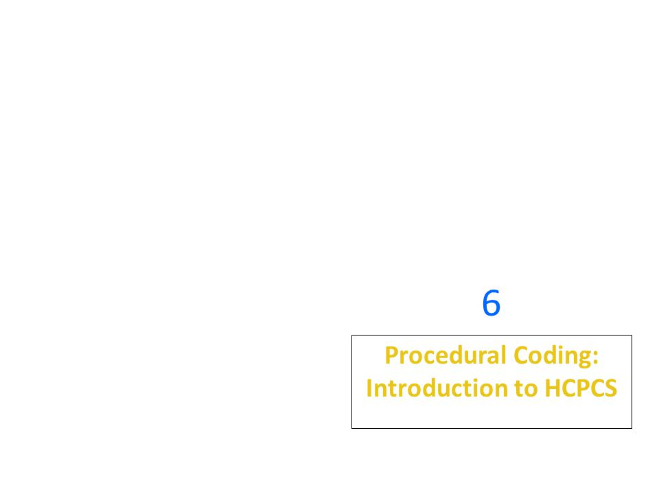 6 Procedural Coding: Introduction to HCPCS