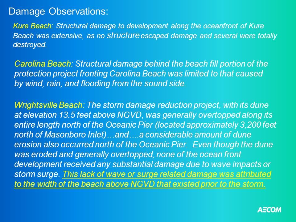 Damage Observations: Kure Beach: Structural damage to development along the oceanfront of Kure Beach was extensive, as no structure escaped damage and several were totally destroyed.