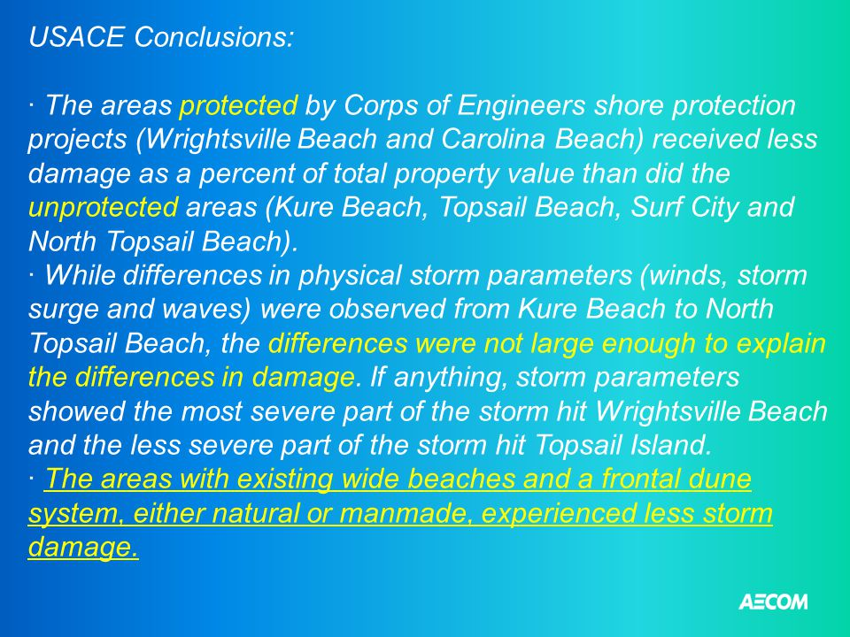 USACE Conclusions: · The areas protected by Corps of Engineers shore protection projects (Wrightsville Beach and Carolina Beach) received less damage as a percent of total property value than did the unprotected areas (Kure Beach, Topsail Beach, Surf City and North Topsail Beach).