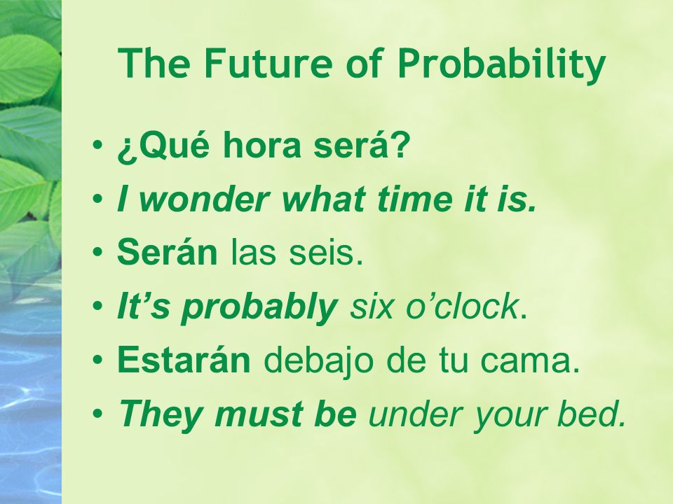The Future of Probability ¿Qué hora será. I wonder what time it is.