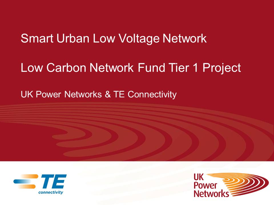 Smart Urban Low Voltage Network Low Carbon Network Fund Tier 1 Project UK Power Networks & TE Connectivity