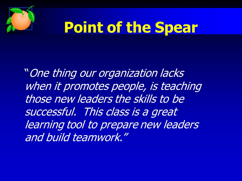 Point of the Spear One thing our organization lacks when it promotes people, is teaching those new leaders the skills to be successful.