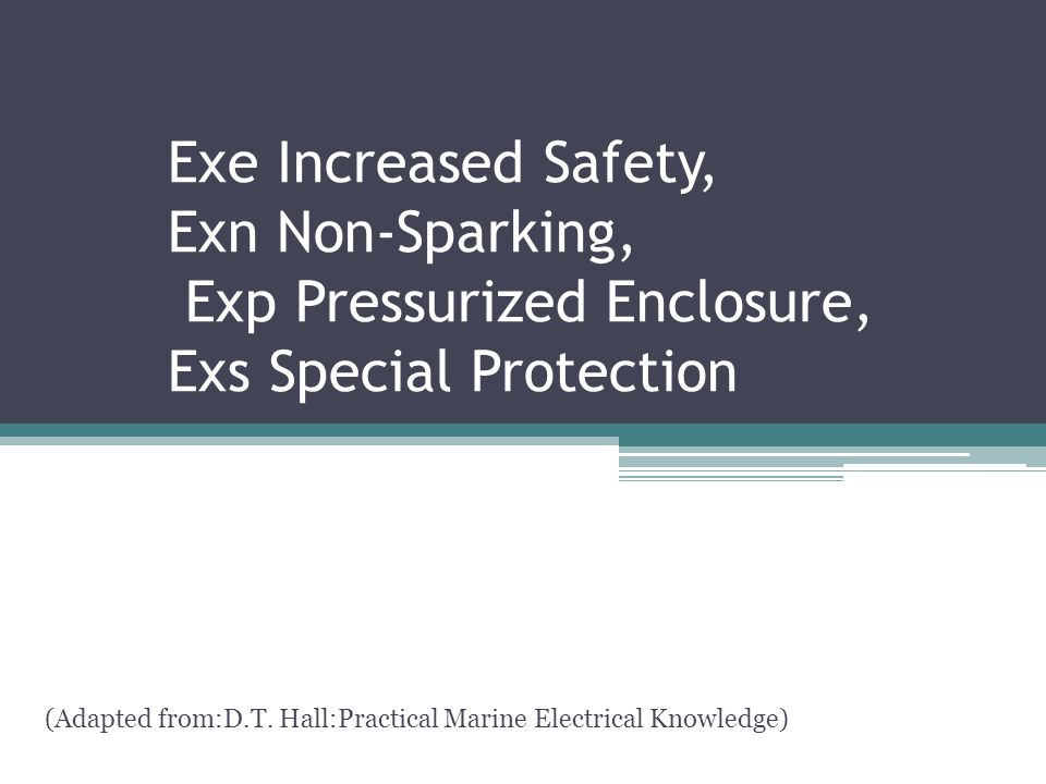 Exe Increased Safety, Exn Non-Sparking, Exp Pressurized Enclosure, Exs Special Protection (Adapted from:D.T. Hall:Practical Marine Electrical Knowledg