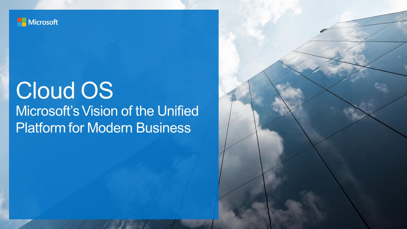 Cloud OS Microsoft's Vision of the Unified Platform for Modern Business