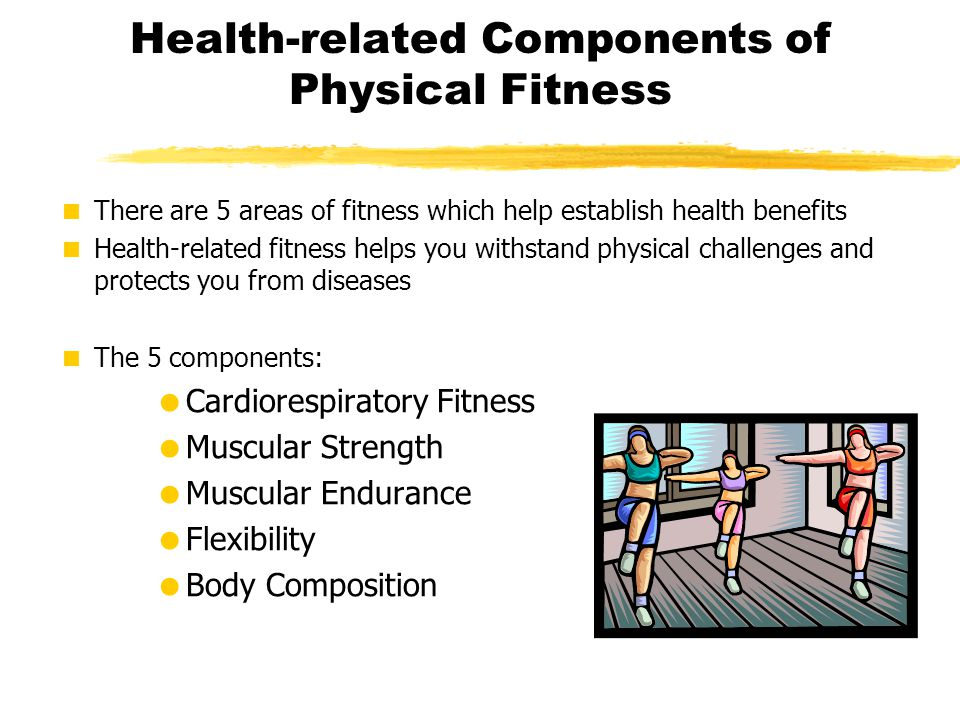 Health-related Components of Physical Fitness  There are 5 areas of fitness which help establish health benefits  Health-related fitness helps you w