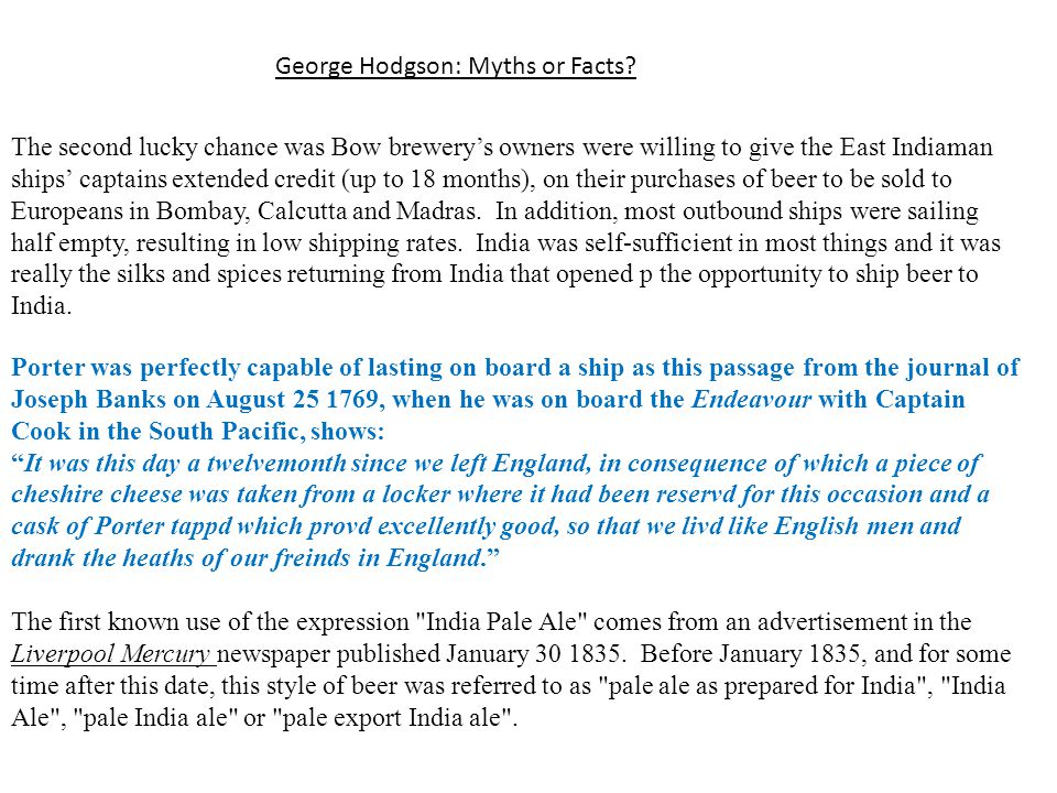 The second lucky chance was Bow brewery's owners were willing to give the East Indiaman ships' captains extended credit (up to 18 months), on their purchases of beer to be sold to Europeans in Bombay, Calcutta and Madras.