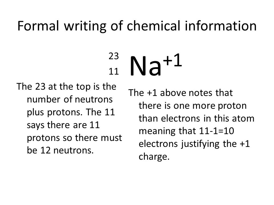 Formal writing of chemical information 23 11 The 23 at the top is the number of neutrons plus protons.