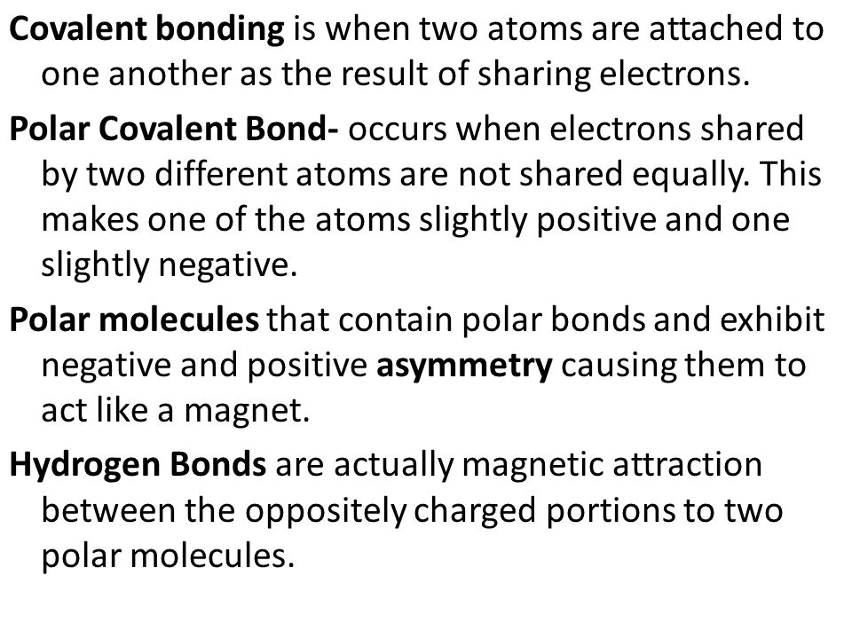 Covalent bonding is when two atoms are attached to one another as the result of sharing electrons.