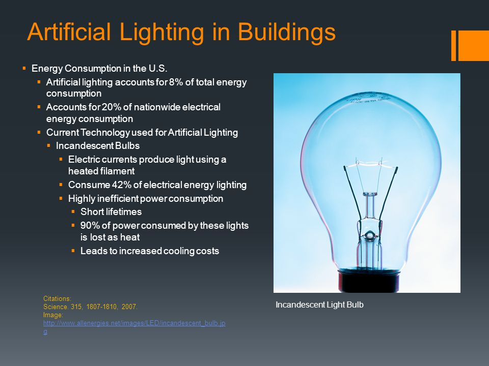 Artificial Lighting in Buildings  Energy Consumption in the U.S.  Artificial lighting accounts for 8% of total energy consumption  Accounts for 20%
