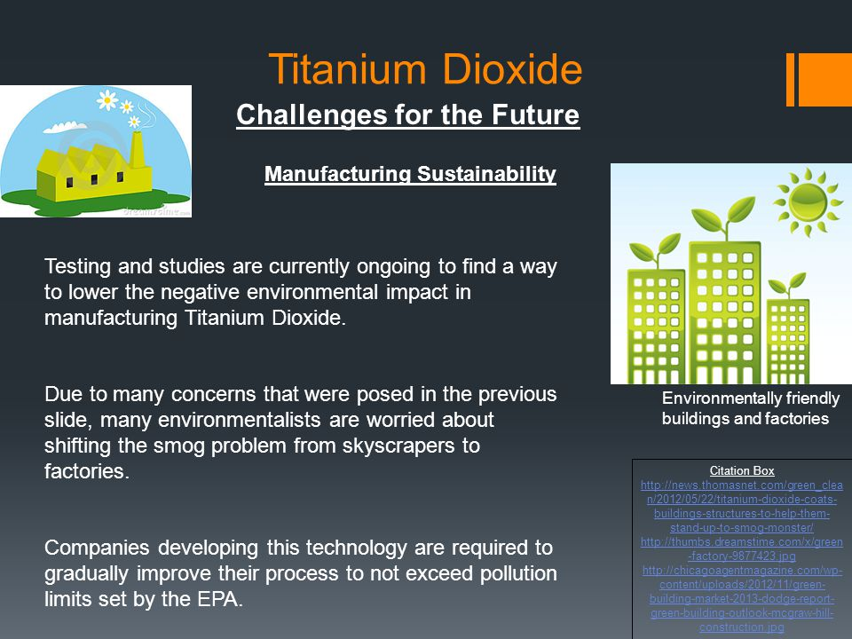 Challenges for the Future Manufacturing Sustainability Testing and studies are currently ongoing to find a way to lower the negative environmental imp
