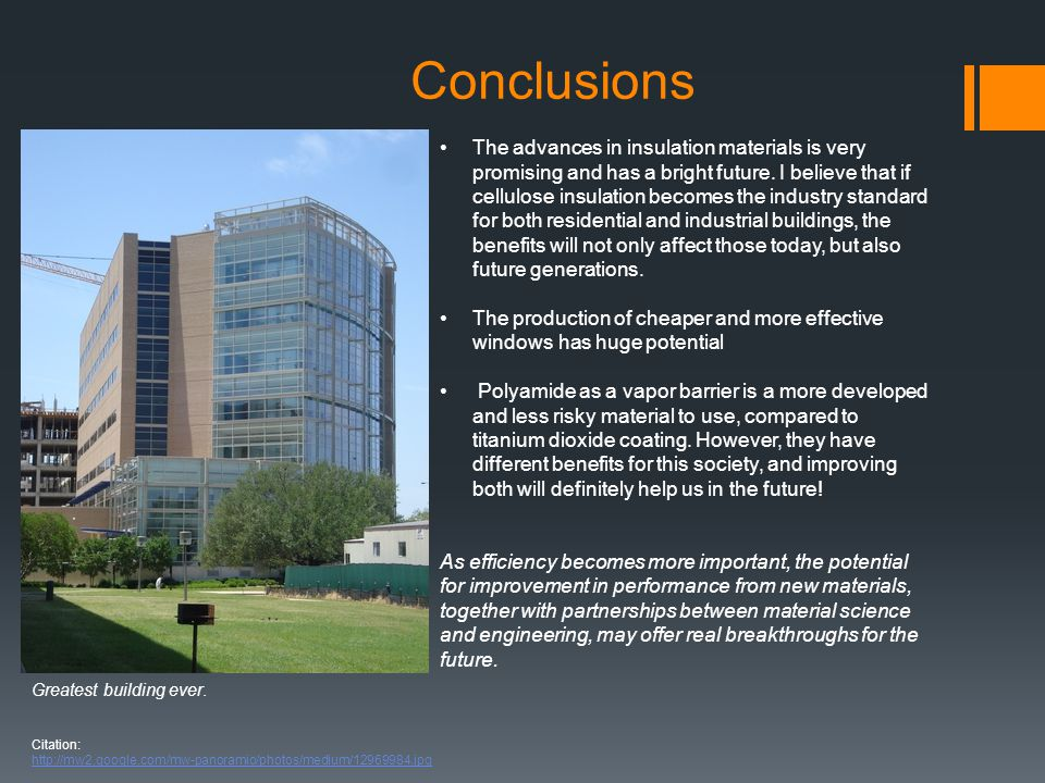 Conclusions The advances in insulation materials is very promising and has a bright future. I believe that if cellulose insulation becomes the industr
