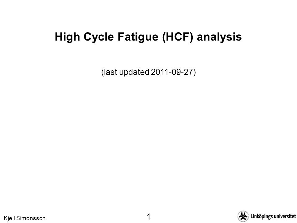 Kjell Simonsson 1 High Cycle Fatigue (HCF) analysis (last updated )