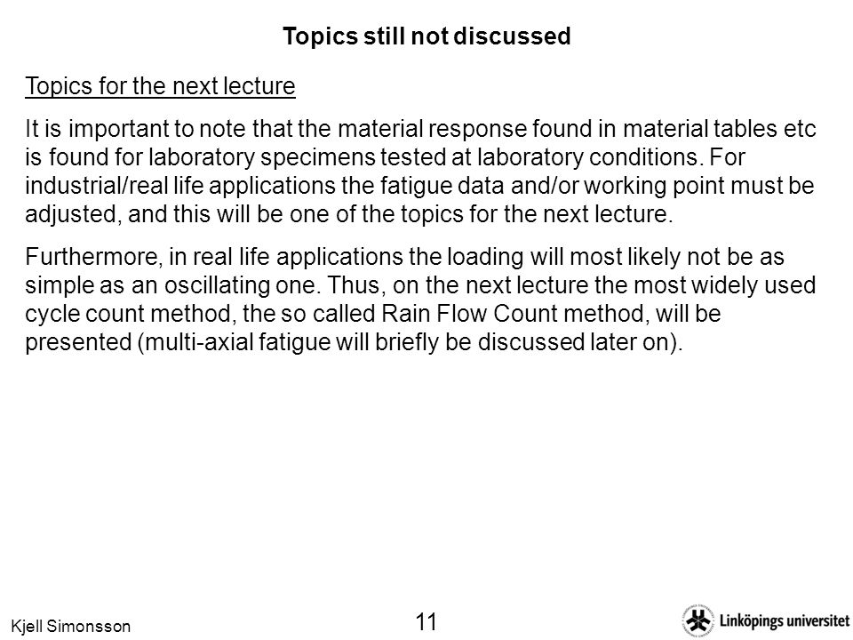 Kjell Simonsson 11 Topics still not discussed Topics for the next lecture It is important to note that the material response found in material tables etc is found for laboratory specimens tested at laboratory conditions.