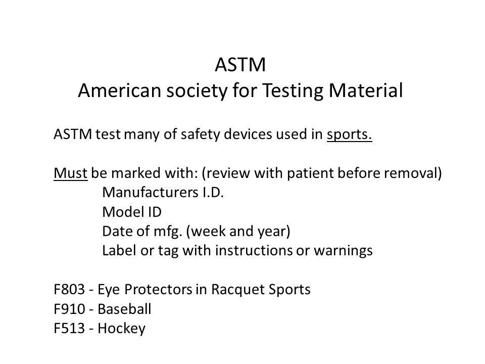ASTM American society for Testing Material ASTM test many of safety devices used in sports.