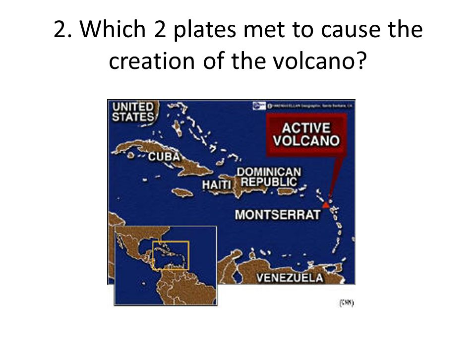 2. Which 2 plates met to cause the creation of the volcano