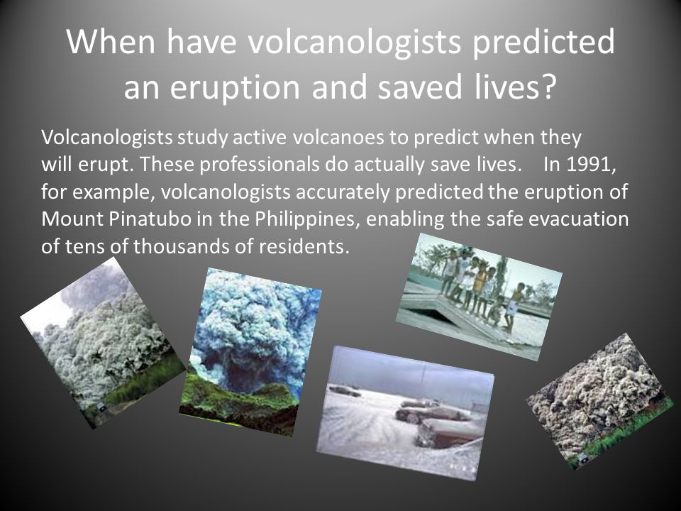 When have volcanologists predicted an eruption and saved lives.