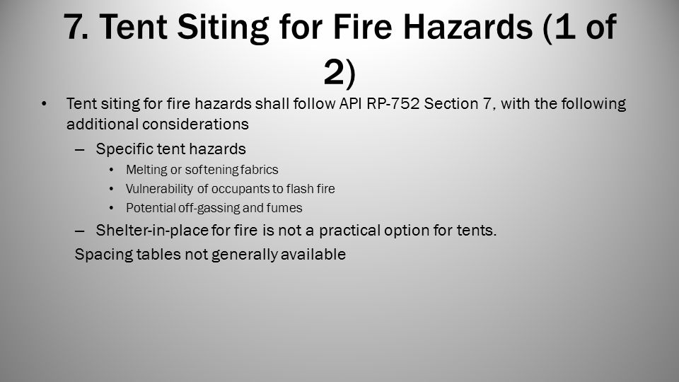 7. Tent Siting for Fire Hazards (1 of 2) Tent siting for fire hazards shall follow API RP-752 Section 7, with the following additional considerations