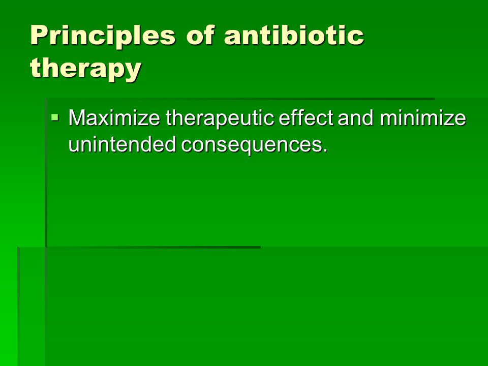 Principles of antibiotic therapy  Maximize therapeutic effect and minimize unintended consequences.