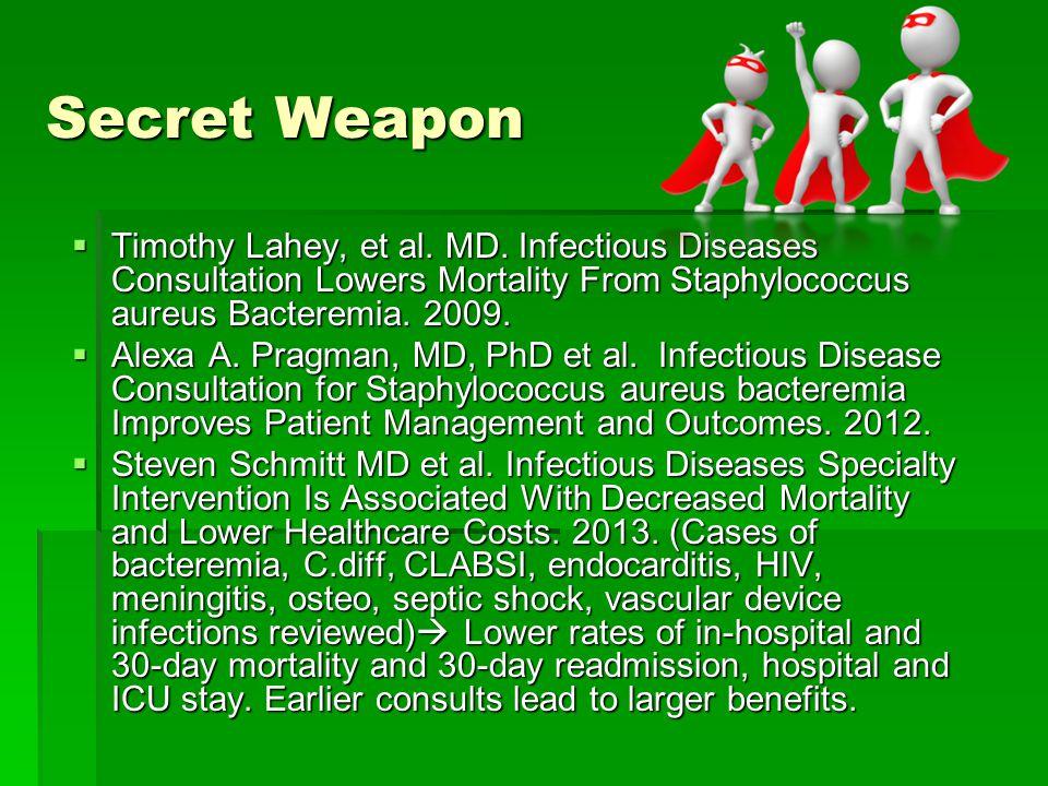 Secret Weapon  Timothy Lahey, et al. MD. Infectious Diseases Consultation Lowers Mortality From Staphylococcus aureus Bacteremia. 2009.  Alexa A. Pr