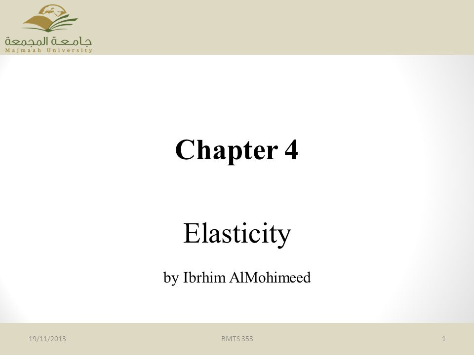 Chapter 4 Elasticity by Ibrhim AlMohimeed BMTS 353119/11/2013