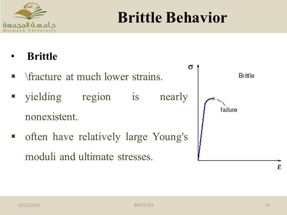 BMTS 35325 Brittle Behavior 19/11/2013 Brittle  \fracture at much lower strains.