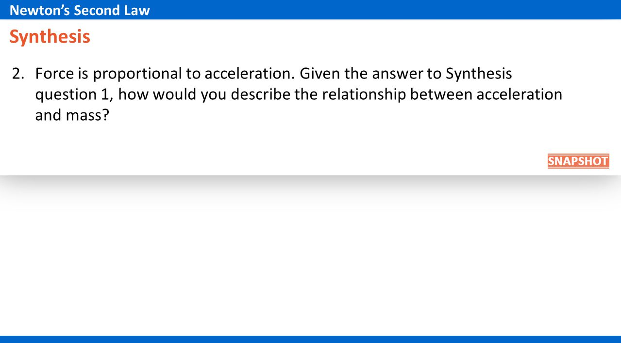Synthesis 2.Force is proportional to acceleration.