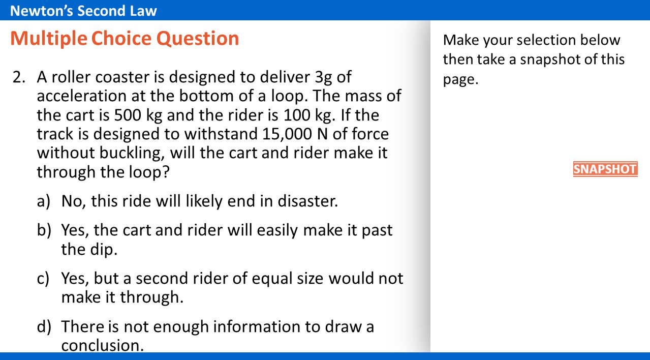 Multiple Choice Question 2.A roller coaster is designed to deliver 3g of acceleration at the bottom of a loop.