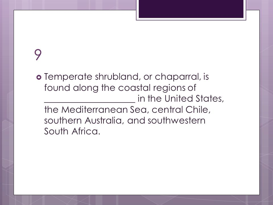 9  Temperate shrubland, or chaparral, is found along the coastal regions of ____________________ in the United States, the Mediterranean Sea, central