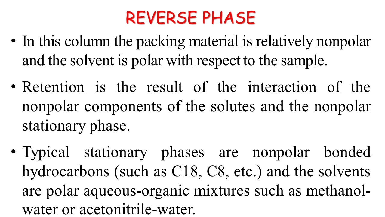 REVERSE PHASE In this column the packing material is relatively nonpolar and the solvent is polar with respect to the sample.