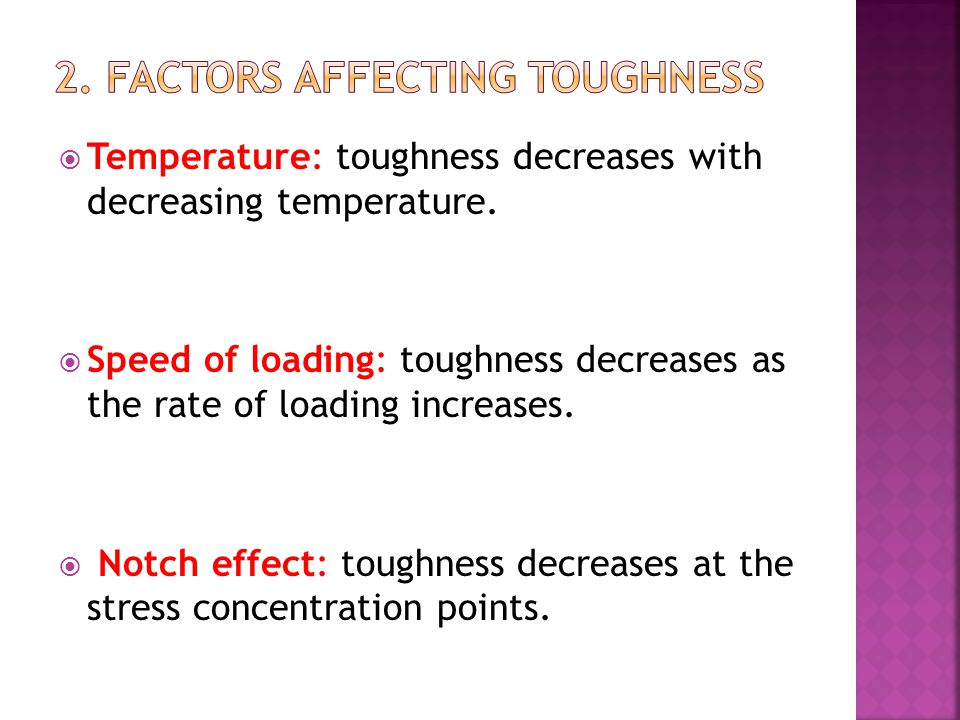 TTemperature: toughness decreases with decreasing temperature. SSpeed of loading: toughness decreases as the rate of loading increases.  N Notch