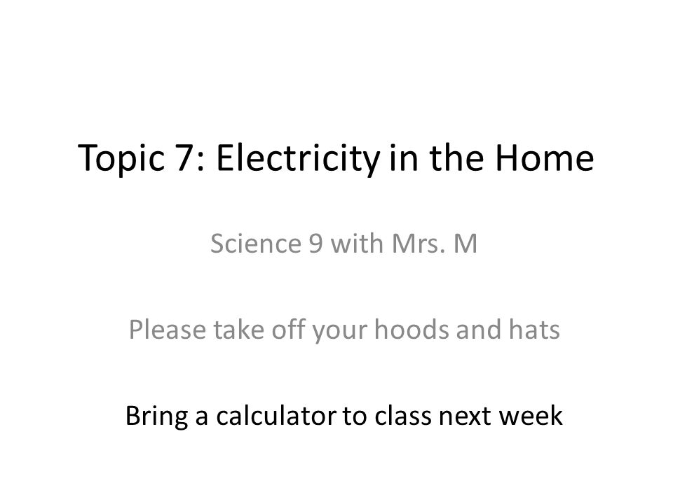 Topic 7: Electricity in the Home Science 9 with Mrs.