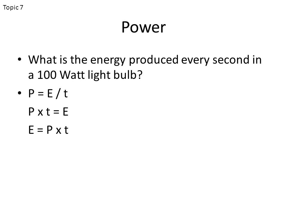 Power What is the energy produced every second in a 100 Watt light bulb.