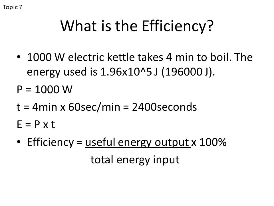 What is the Efficiency. 1000 W electric kettle takes 4 min to boil.