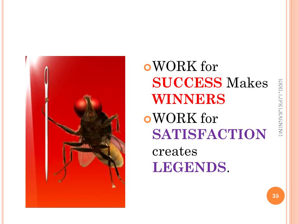35 WORK for SUCCESS Makes WINNERS WORK for SATISFACTION creates LEGENDS.
