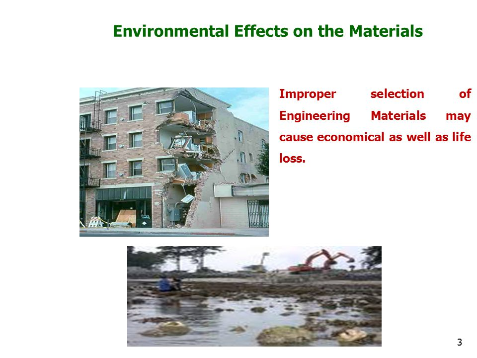 Environmental Effects on the Materials Improper selection of Engineering Materials may cause economical as well as life loss. 3